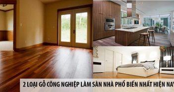 2 loại gỗ công nghiệp làm sàn nhà phổ biến hiện nay