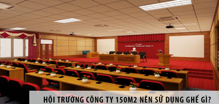 Hội trường công ty 150m2 nên sử dụng ghế gì?